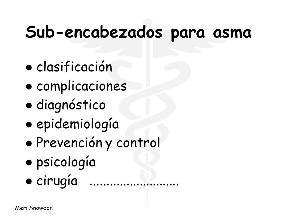 Meri Snowdon Sub-encabezados para asma l clasificación l complicaciones l diagnóstico l epidemiología l Prevención y control l psicología l cirugía...