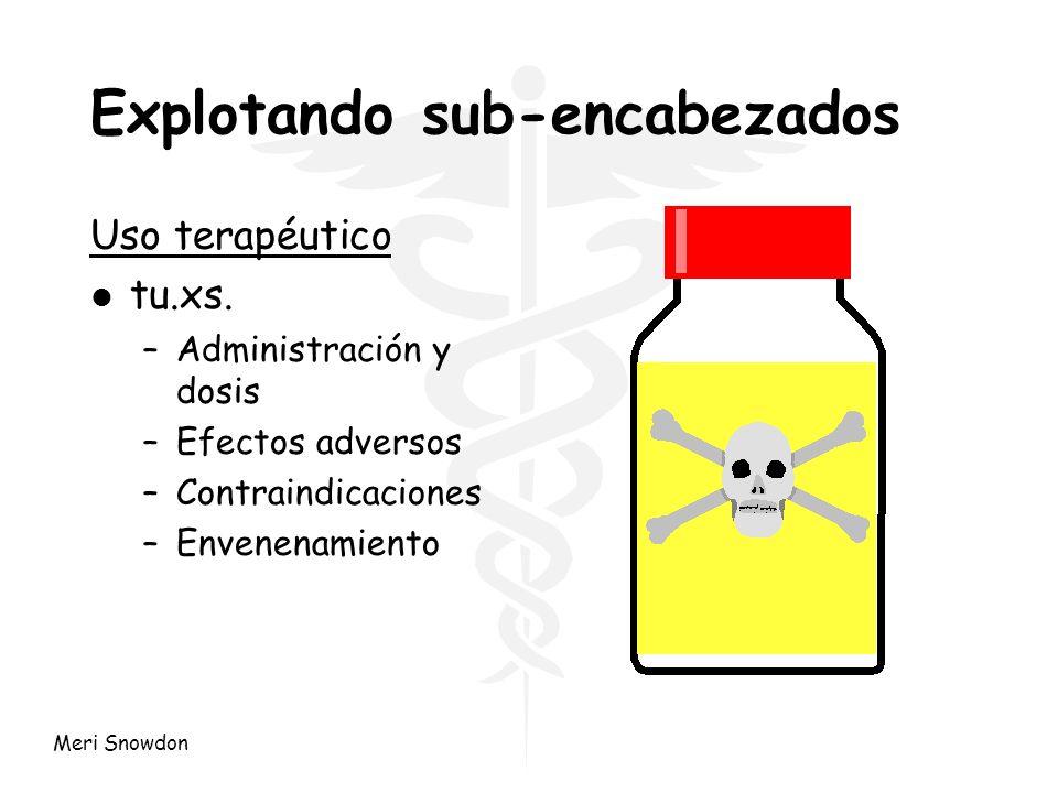 Meri Snowdon Explotando sub-encabezados Uso terapéutico l tu.xs. –Administración y dosis –Efectos adversos –Contraindicaciones –Envenenamiento