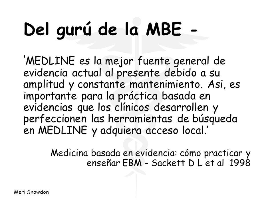 Meri Snowdon Del gurú de la MBE - MEDLINE es la mejor fuente general de evidencia actual al presente debido a su amplitud y constante mantenimiento. A