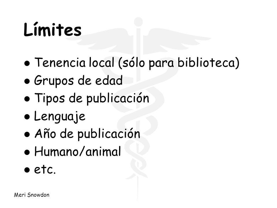 Meri Snowdon Límites l Tenencia local (sólo para biblioteca) l Grupos de edad l Tipos de publicación l Lenguaje l Año de publicación l Humano/animal l