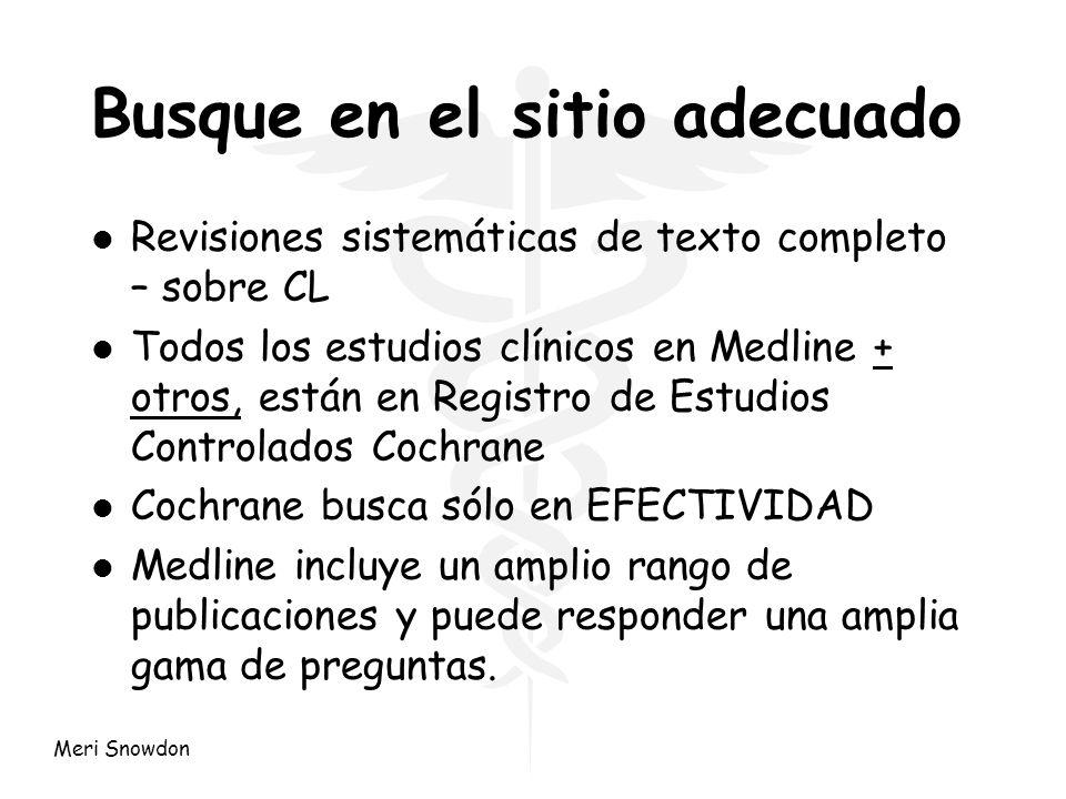 Meri Snowdon Busque en el sitio adecuado l Revisiones sistemáticas de texto completo – sobre CL l Todos los estudios clínicos en Medline + otros, está