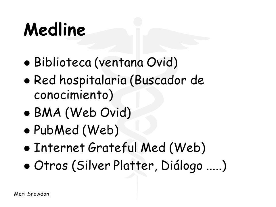 Meri Snowdon Medline l Biblioteca (ventana Ovid) l Red hospitalaria (Buscador de conocimiento) l BMA (Web Ovid) l PubMed (Web) l Internet Grateful Med