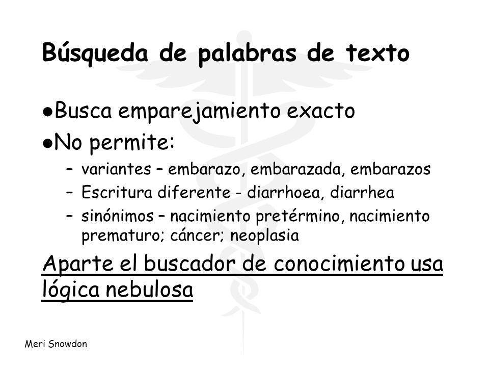 Meri Snowdon Búsqueda de palabras de texto l Busca emparejamiento exacto l No permite: –variantes – embarazo, embarazada, embarazos –Escritura diferen