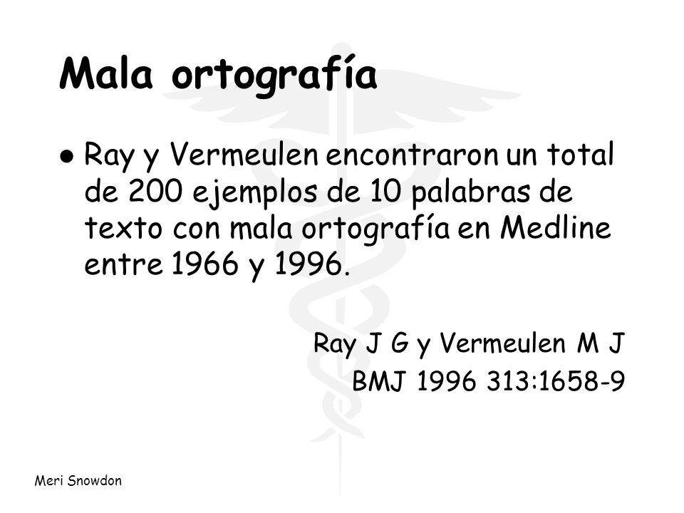 Meri Snowdon Mala ortografía l Ray y Vermeulen encontraron un total de 200 ejemplos de 10 palabras de texto con mala ortografía en Medline entre 1966
