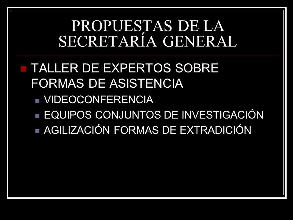 PROPUESTAS DE LA SECRETARÍA GENERAL TALLER DE EXPERTOS SOBRE FORMAS DE ASISTENCIA VIDEOCONFERENCIA EQUIPOS CONJUNTOS DE INVESTIGACIÓN AGILIZACIÓN FORMAS DE EXTRADICIÓN