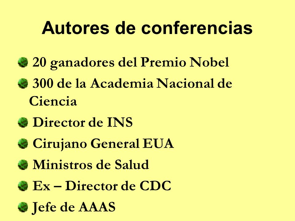 Autores de conferencias 20 ganadores del Premio Nobel 300 de la Academia Nacional de Ciencia Director de INS Cirujano General EUA Ministros de Salud Ex – Director de CDC Jefe de AAAS