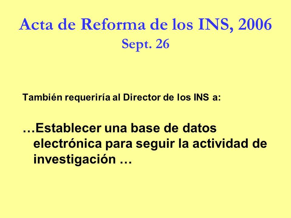 Acta de Reforma de los INS, 2006 Sept. 26 También requeriría al Director de los INS a: …Establecer una base de datos electrónica para seguir la activi