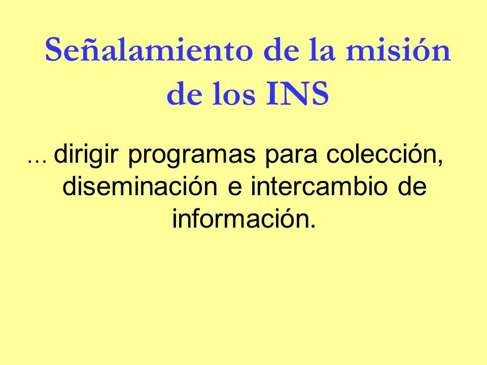 Señalamiento de la misión de los INS … dirigir programas para colección, diseminación e intercambio de información.