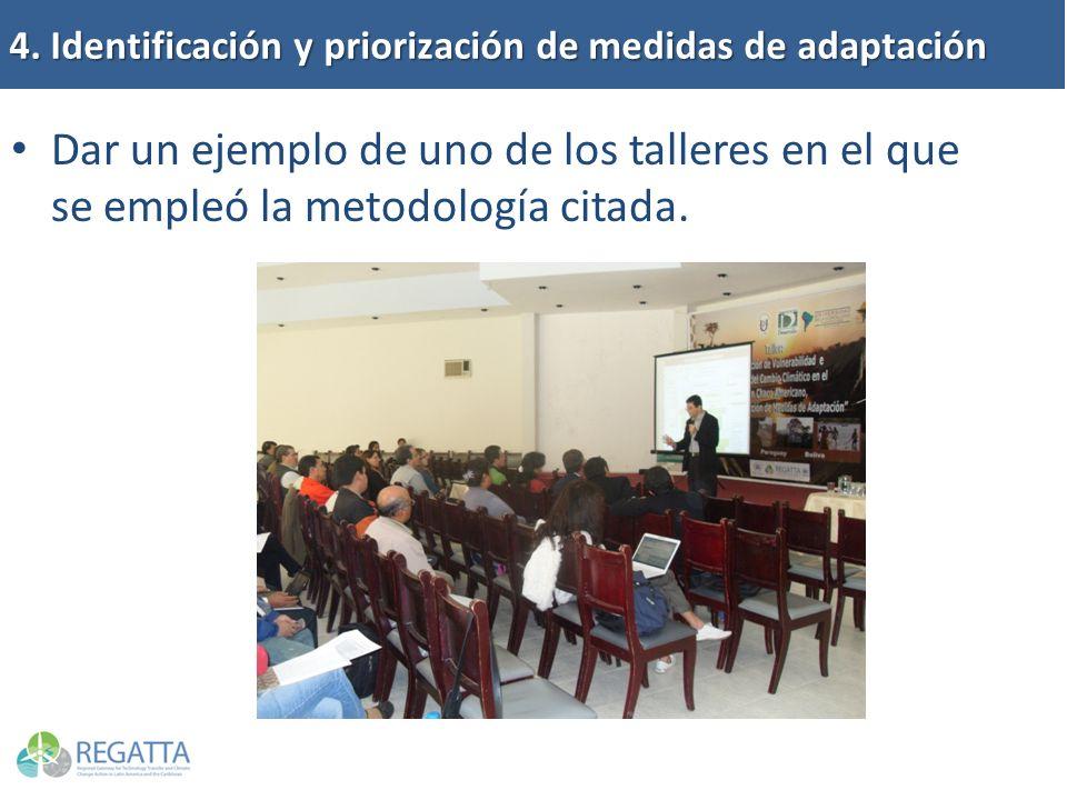 Dar un ejemplo de uno de los talleres en el que se empleó la metodología citada. 4. Identificación y priorización de medidas de adaptación