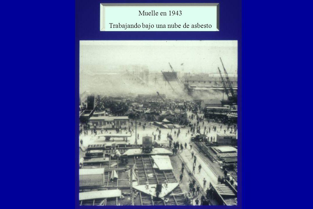 Muelle en 1943 Trabajando bajo una nube de asbesto