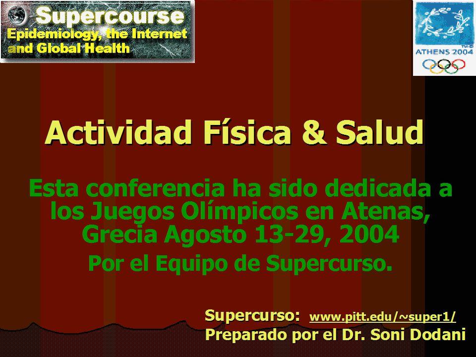 Actividad Física & Salud Esta conferencia ha sido dedicada a los Juegos Olímpicos en Atenas, Grecia Agosto 13-29, 2004 Por el Equipo de Supercurso. Su