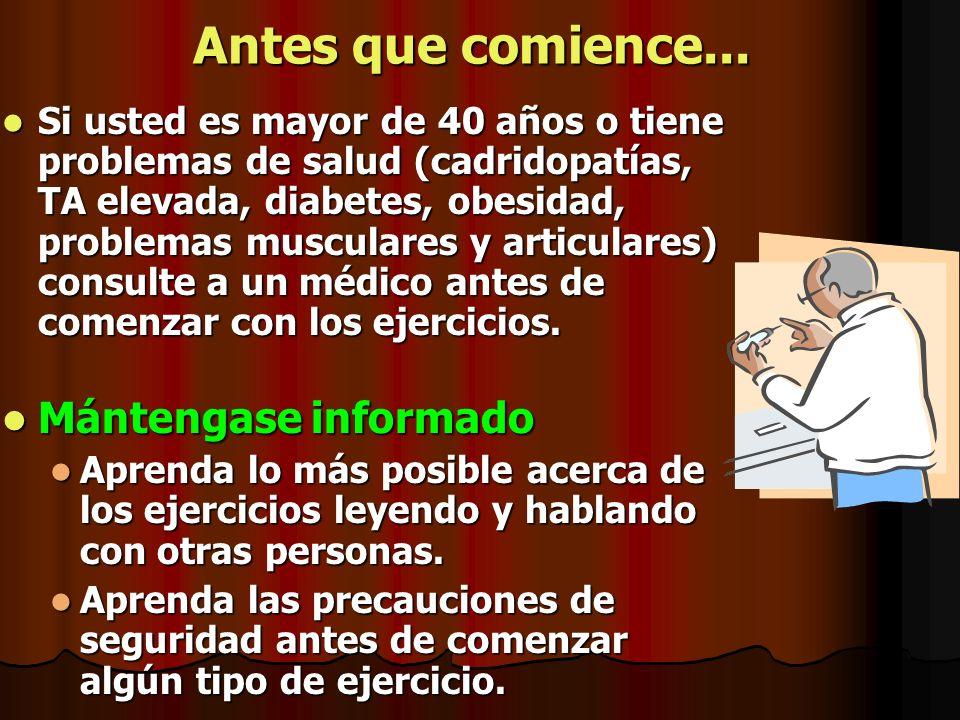 Antes que comience... Si usted es mayor de 40 años o tiene problemas de salud (cadridopatías, TA elevada, diabetes, obesidad, problemas musculares y a