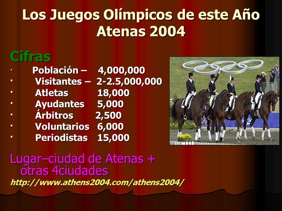 Los Juegos Olímpicos de este Año Atenas 2004 Cifras · Población – 4,000,000 · Visitantes – 2-2.5,000,000 · Atletas 18,000 · Ayudantes 5,000 · Árbitros