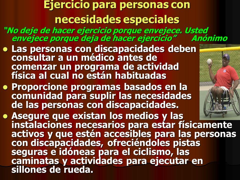 Ejercicio para personas con necesidades especiales No deje de hacer ejercicio porque envejece. Usted envejece porque deja de hacer ejercicio Anónimo L