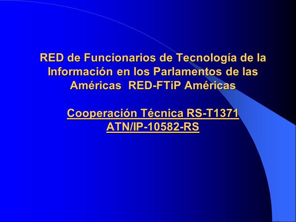 RED de Funcionarios de Tecnología de la Información en los Parlamentos de las Américas RED-FTiP Américas Cooperación Técnica RS-T1371 ATN/IP-10582-RS