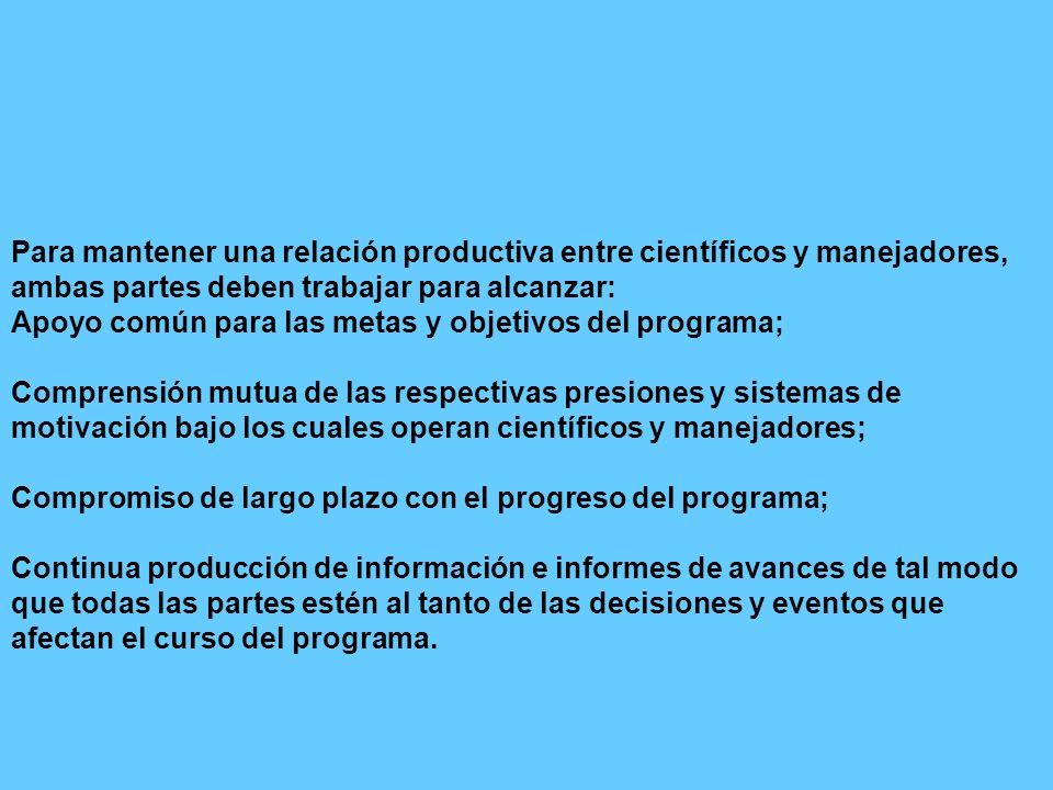 Para mantener una relación productiva entre científicos y manejadores, ambas partes deben trabajar para alcanzar: Apoyo común para las metas y objetiv
