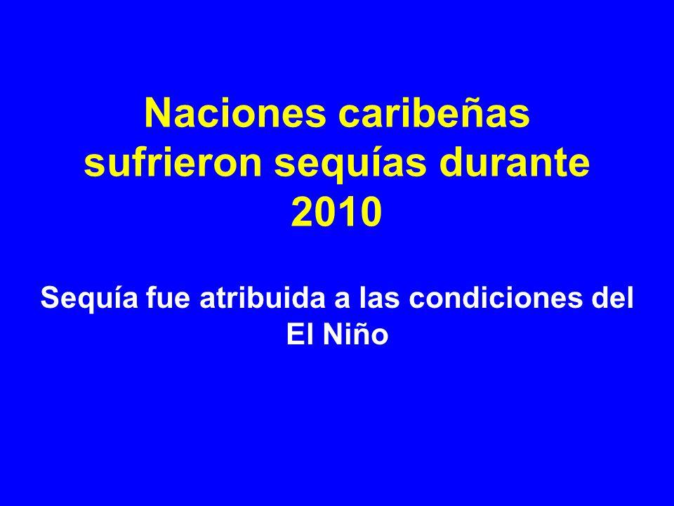 Naciones caribeñas sufrieron sequías durante 2010 Sequía fue atribuida a las condiciones del El Niño