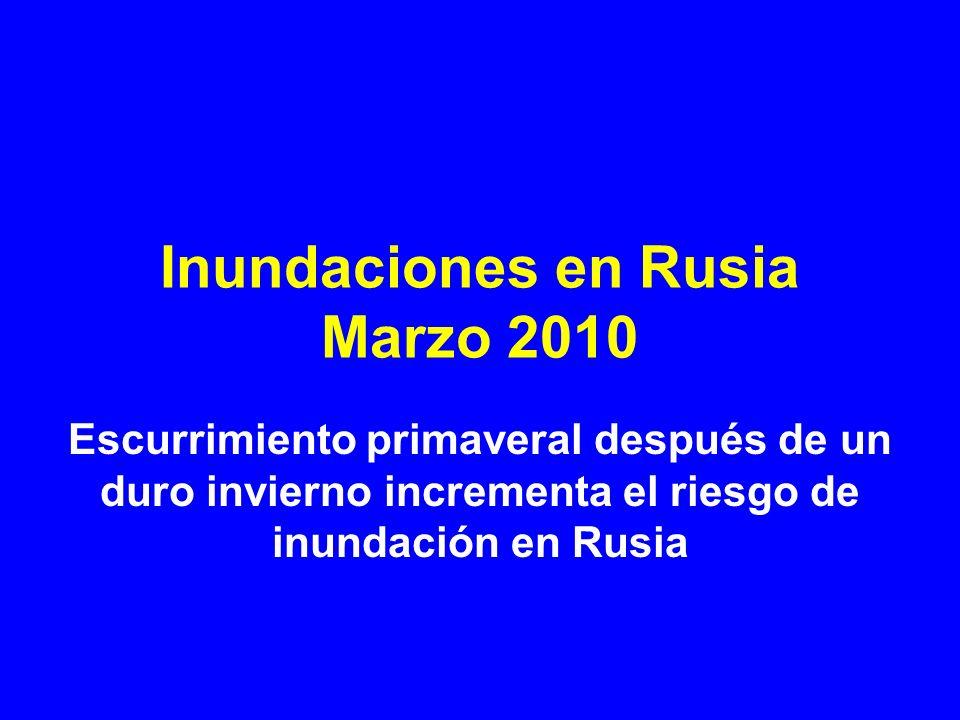 Inundaciones en Rusia Marzo 2010 Escurrimiento primaveral después de un duro invierno incrementa el riesgo de inundación en Rusia