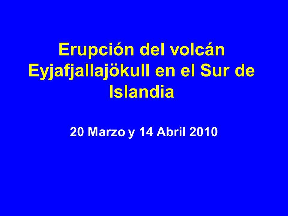 Erupción del volcán Eyjafjallajökull en el Sur de Islandia 20 Marzo y 14 Abril 2010