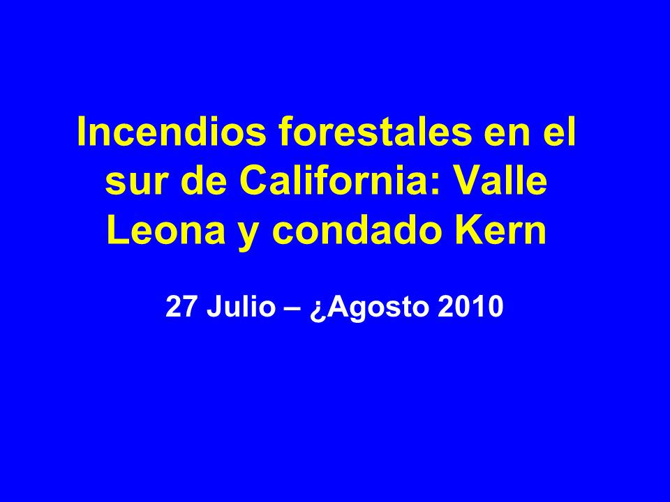 Incendios forestales en el sur de California: Valle Leona y condado Kern 27 Julio – ¿Agosto 2010