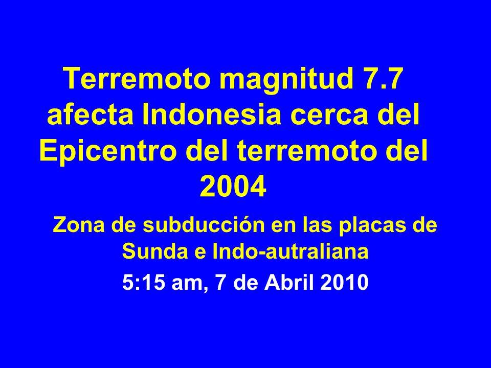 Terremoto magnitud 7.7 afecta Indonesia cerca del Epicentro del terremoto del 2004 Zona de subducción en las placas de Sunda e Indo-autraliana 5:15 am