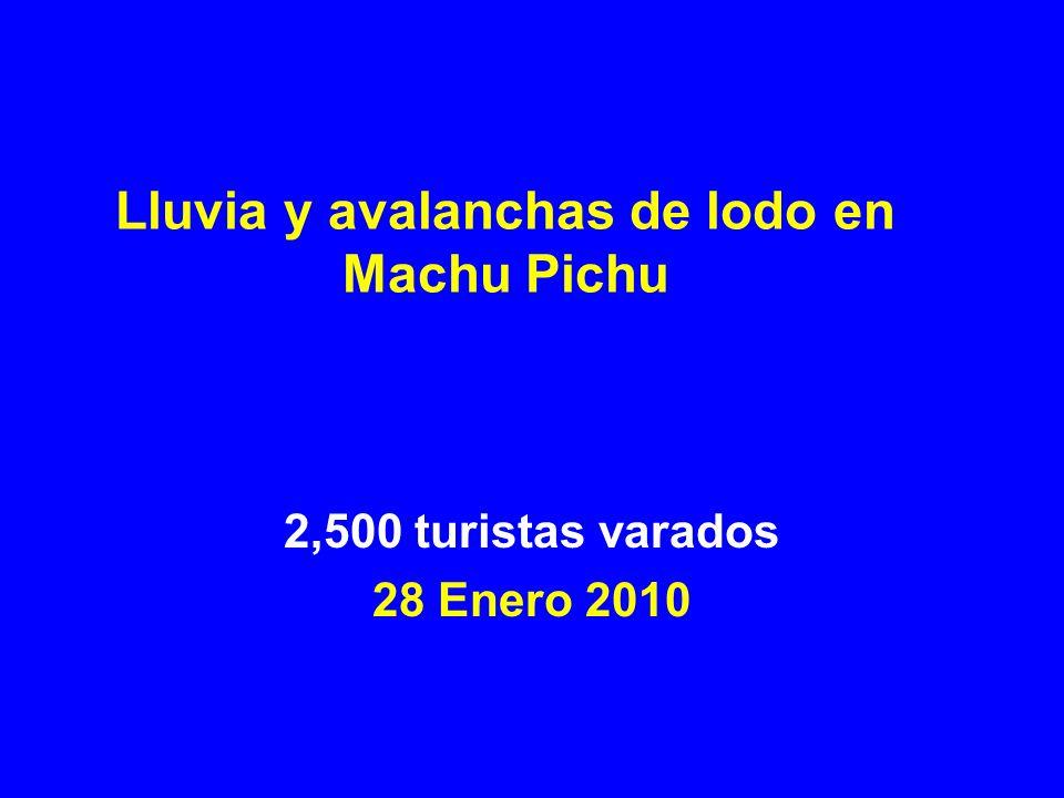 Lluvia y avalanchas de lodo en Machu Pichu 2,500 turistas varados 28 Enero 2010