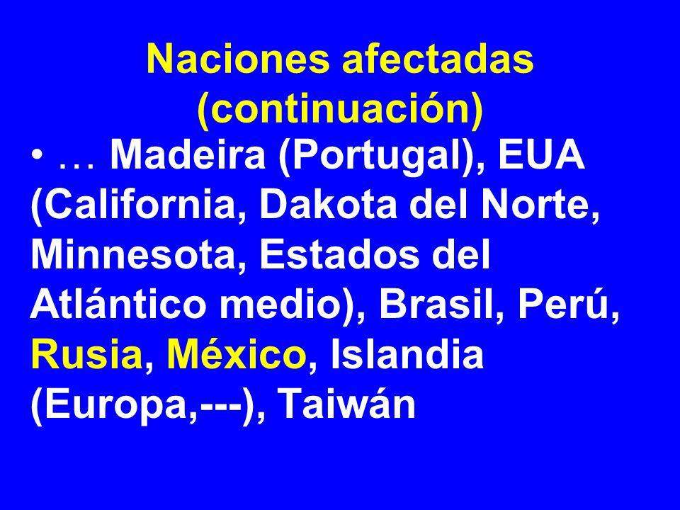 Naciones afectadas (continuación) … Madeira (Portugal), EUA (California, Dakota del Norte, Minnesota, Estados del Atlántico medio), Brasil, Perú, Rusi