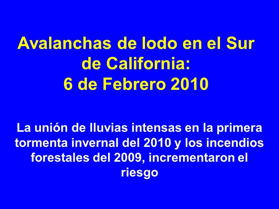 Avalanchas de lodo en el Sur de California: 6 de Febrero 2010 La unión de lluvias intensas en la primera tormenta invernal del 2010 y los incendios fo