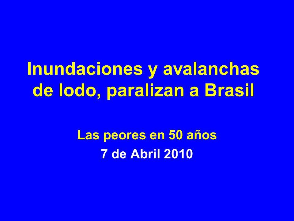 Inundaciones y avalanchas de lodo, paralizan a Brasil Las peores en 50 años 7 de Abril 2010