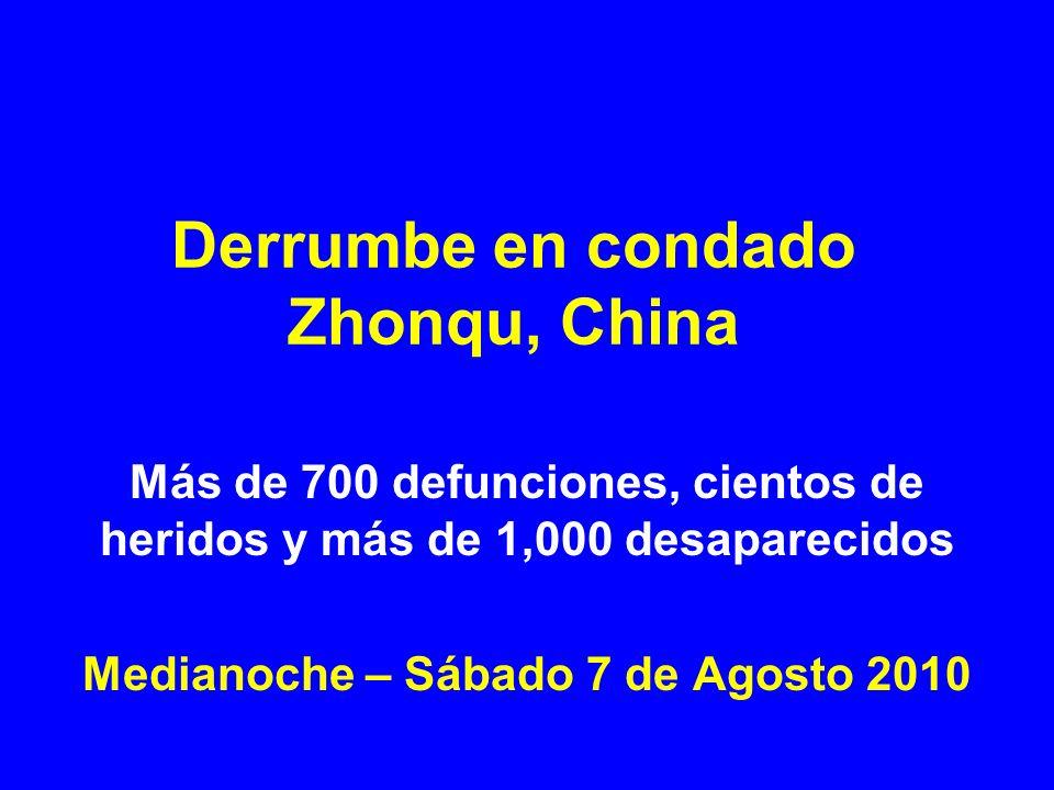 Derrumbe en condado Zhonqu, China Más de 700 defunciones, cientos de heridos y más de 1,000 desaparecidos Medianoche – Sábado 7 de Agosto 2010