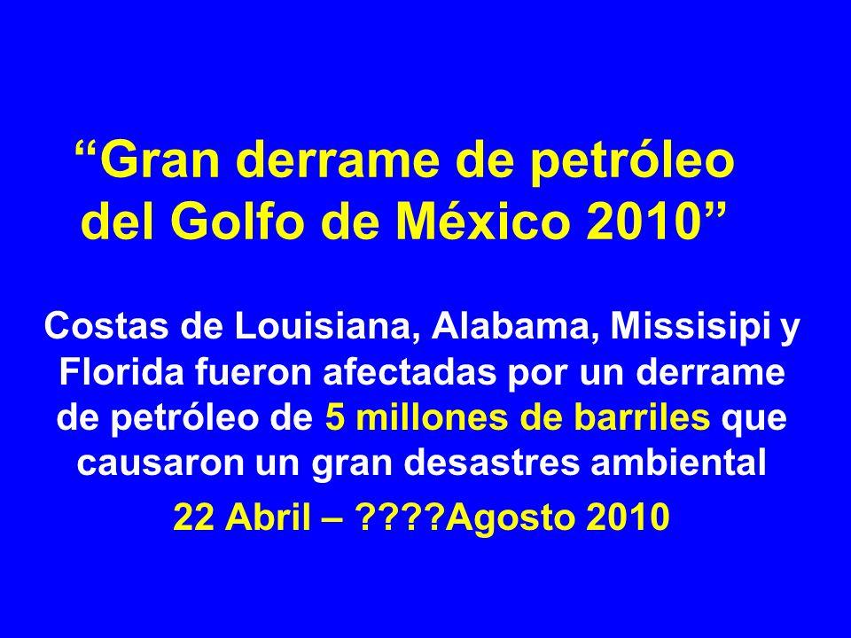 Gran derrame de petróleo del Golfo de México 2010 Costas de Louisiana, Alabama, Missisipi y Florida fueron afectadas por un derrame de petróleo de 5 m