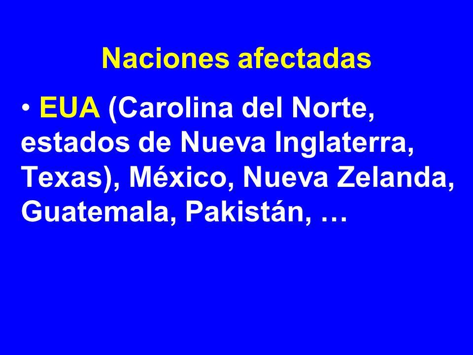 Naciones afectadas EUA (Carolina del Norte, estados de Nueva Inglaterra, Texas), México, Nueva Zelanda, Guatemala, Pakistán, …