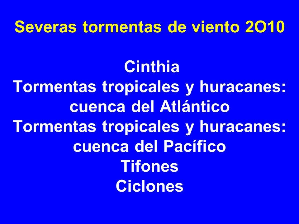 Severas tormentas de viento 2O10 Cinthia Tormentas tropicales y huracanes: cuenca del Atlántico Tormentas tropicales y huracanes: cuenca del Pacífico