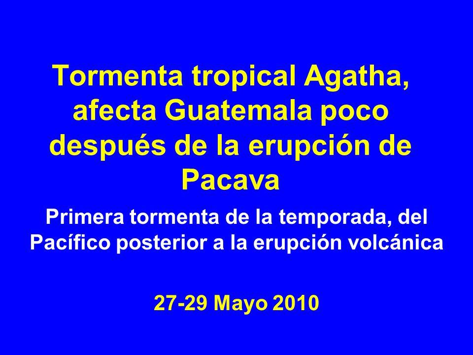 Tormenta tropical Agatha, afecta Guatemala poco después de la erupción de Pacava Primera tormenta de la temporada, del Pacífico posterior a la erupció