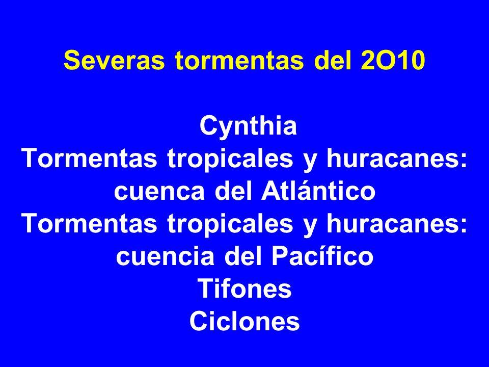 Severas tormentas del 2O10 Cynthia Tormentas tropicales y huracanes: cuenca del Atlántico Tormentas tropicales y huracanes: cuencia del Pacífico Tifon