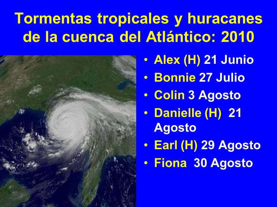Tormentas tropicales y huracanes de la cuenca del Atlántico: 2010 Alex (H) 21 Junio Bonnie 27 Julio Colin 3 Agosto Danielle (H) 21 Agosto Earl (H) 29