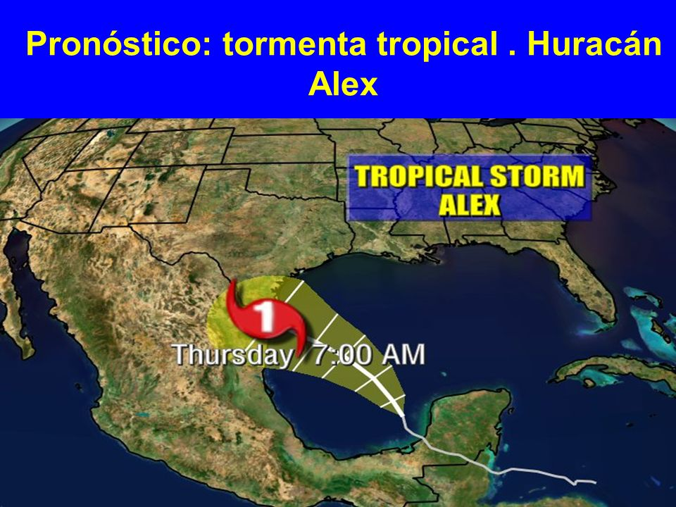 Pronóstico: tormenta tropical. Huracán Alex