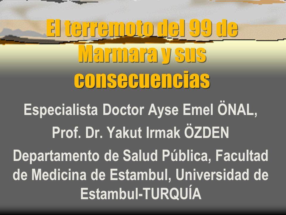 El terremoto del 99 de Marmara y sus consecuencias Especialista Doctor Ayse Emel ÖNAL, Prof.