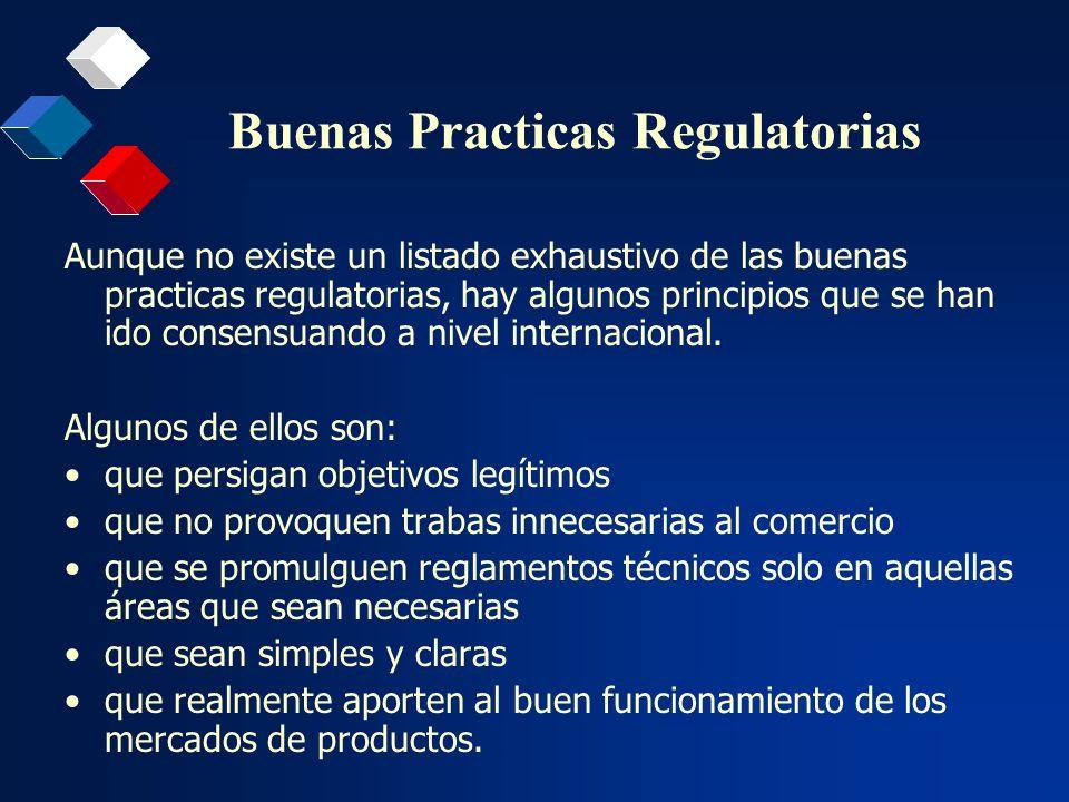 Buenas Practicas Regulatorias Aunque no existe un listado exhaustivo de las buenas practicas regulatorias, hay algunos principios que se han ido conse