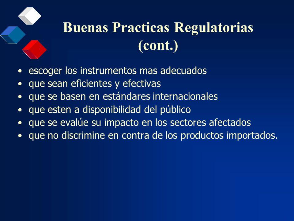 Buenas Practicas Regulatorias (cont.) escoger los instrumentos mas adecuados que sean eficientes y efectivas que se basen en estándares internacionale