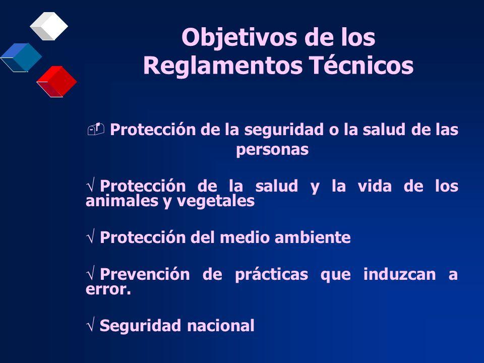Objetivos de los Reglamentos Técnicos Protección de la seguridad o la salud de las personas Protección de la salud y la vida de los animales y vegetal