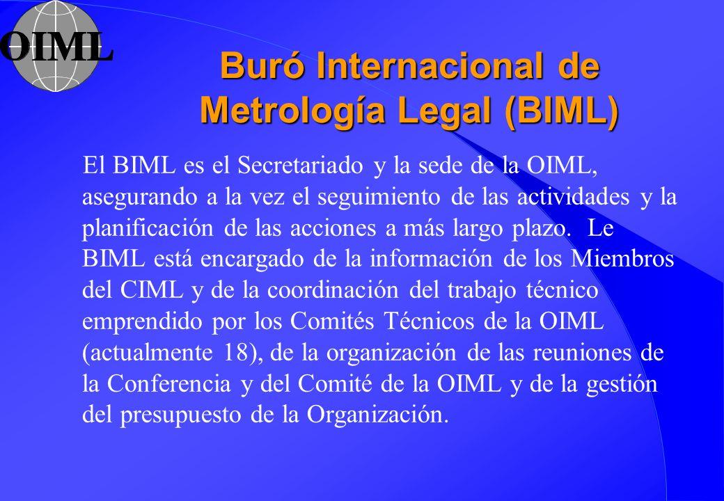 Buró Internacional de Metrología Legal (BIML) El BIML es el Secretariado y la sede de la OIML, asegurando a la vez el seguimiento de las actividades y