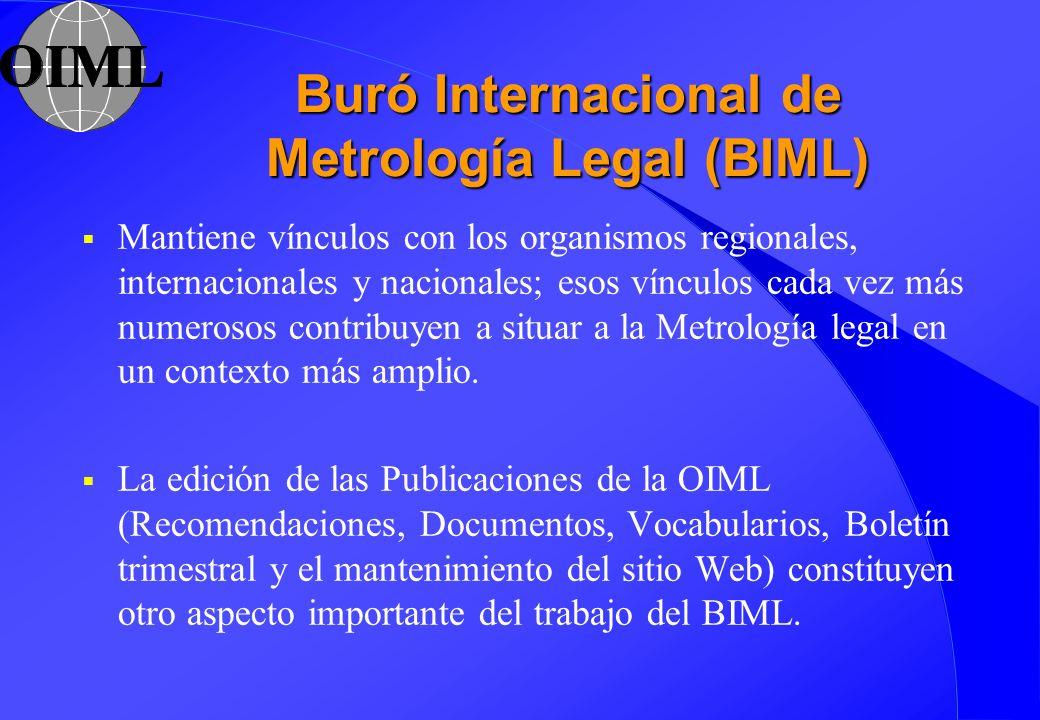 Buró Internacional de Metrología Legal (BIML) Mantiene vínculos con los organismos regionales, internacionales y nacionales; esos vínculos cada vez má