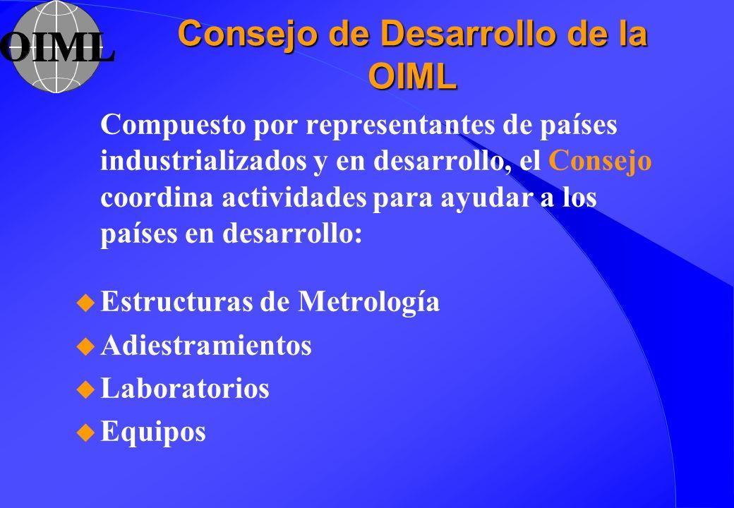 Consejo de Desarrollo de la OIML Compuesto por representantes de países industrializados y en desarrollo, el Consejo coordina actividades para ayudar