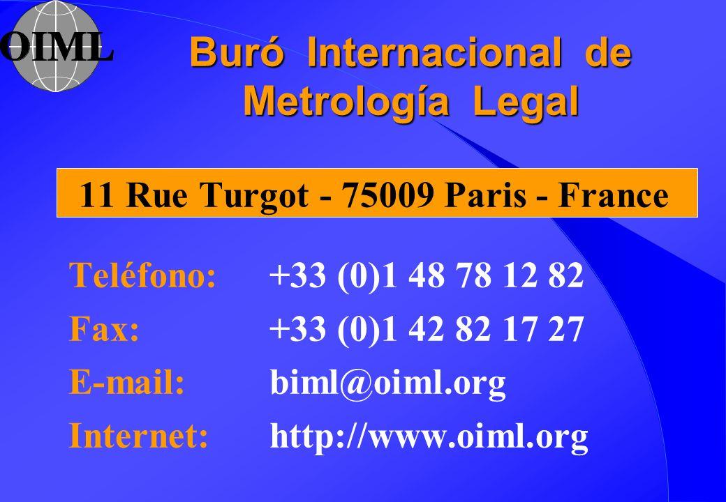 Buró Internacional de Metrología Legal 11 Rue Turgot - 75009 Paris - France Teléfono: +33 (0)1 48 78 12 82 Fax: +33 (0)1 42 82 17 27 E-mail: biml@oiml