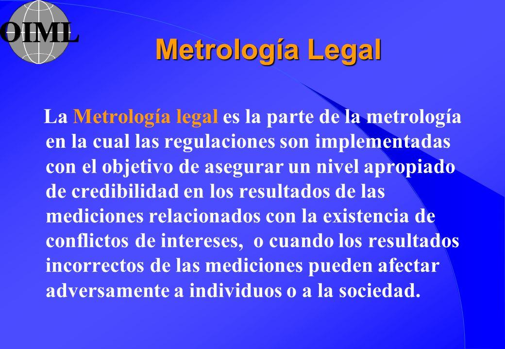 La Metrología legal es la parte de la metrología en la cual las regulaciones son implementadas con el objetivo de asegurar un nivel apropiado de credi