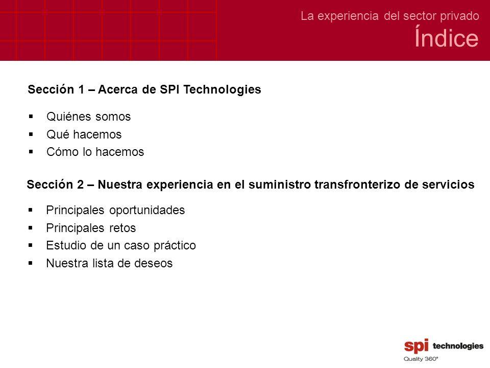 Sección 1 – Acerca de SPI Technologies Quiénes somos Qué hacemos Cómo lo hacemos La experiencia del sector privado Índice Sección 2 – Nuestra experien