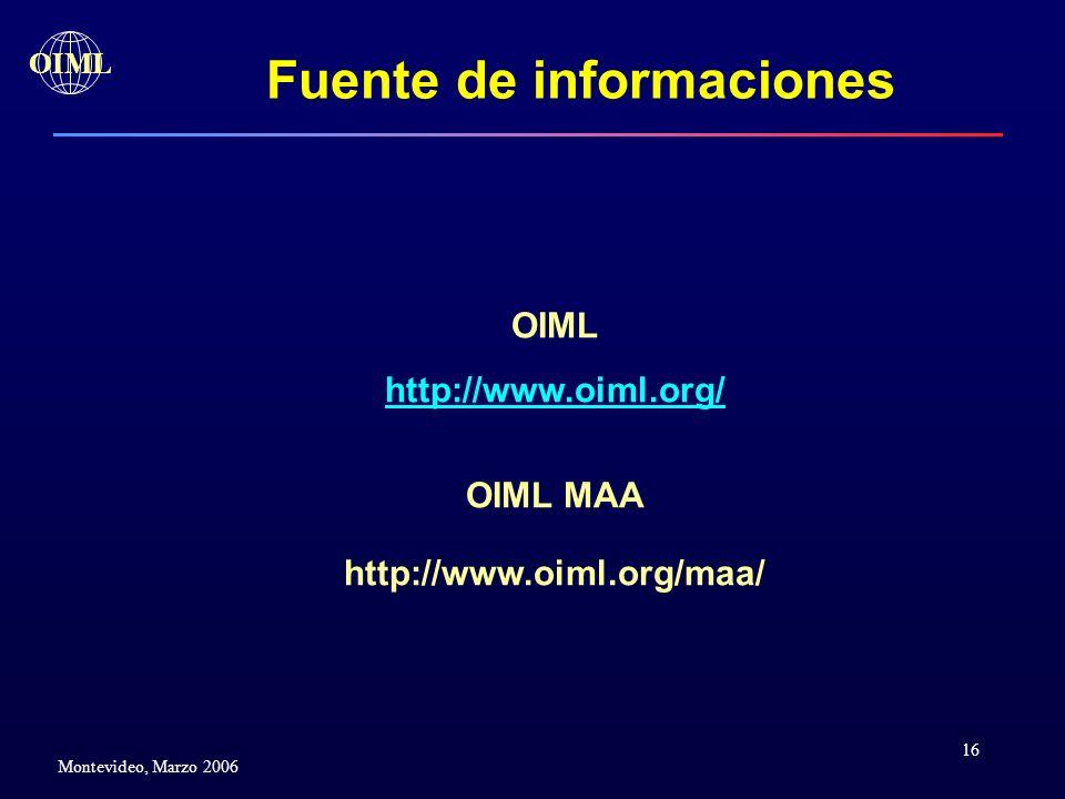 16 OIML Montevideo, Marzo 2006 OIML http://www.oiml.org/ OIML MAA http://www.oiml.org/maa/ Fuente de informaciones