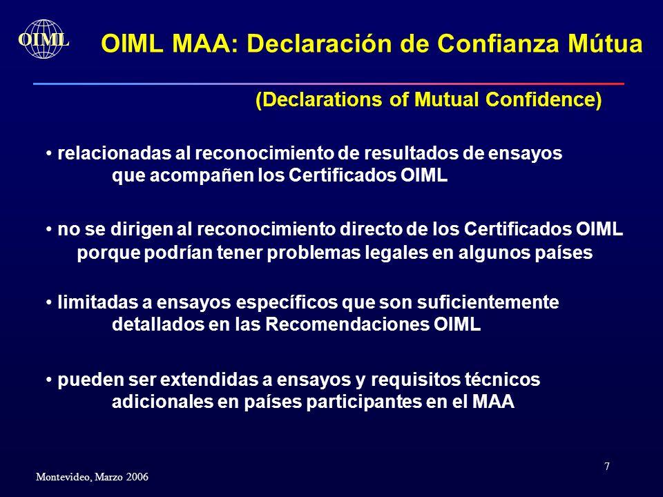 7 OIML Montevideo, Marzo 2006 OIML MAA: Declaración de Confianza Mútua (Declarations of Mutual Confidence) relacionadas al reconocimiento de resultado