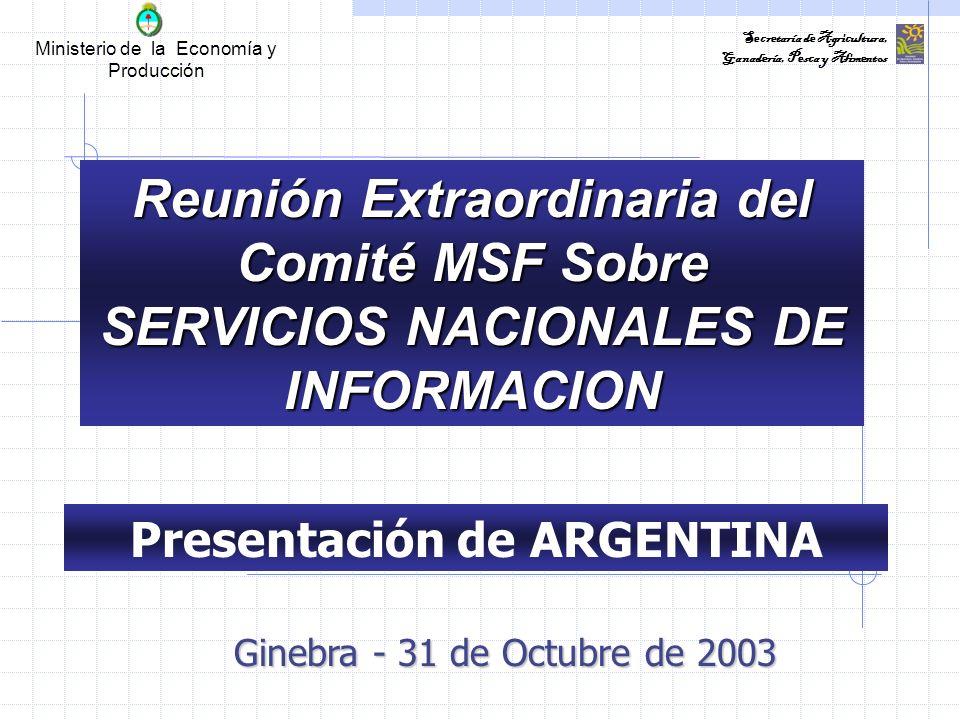 Ministerio de la Economía y Producción Secretaría de Agricultura, Ganadería, Pesca y Alimentos Reunión Extraordinaria del Comité MSF Sobre SERVICIOS NACIONALES DE INFORMACION Presentación de ARGENTINA Ginebra - 31 de Octubre de 2003